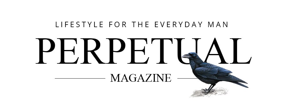 Perpetual Magazine – Life & Style For The Everyday Man
